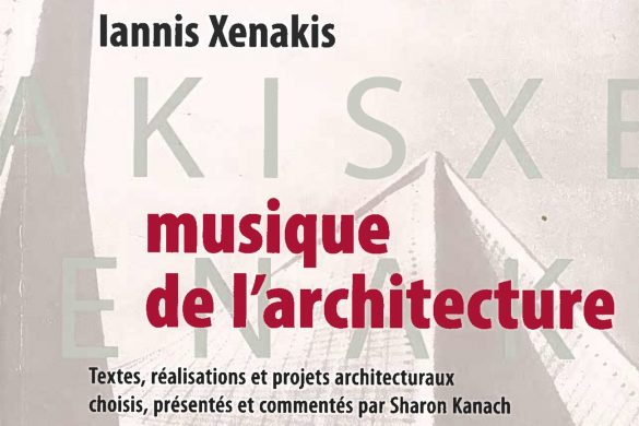 xenakis couv 585x390 - Iannis Xenakis, de la spatialisation de la musique à la musicalisation de l'espace